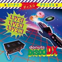 DONUTS DISCO DELUXE / 『LIVE!LIVE!LIVE!』 [MIX-CD]